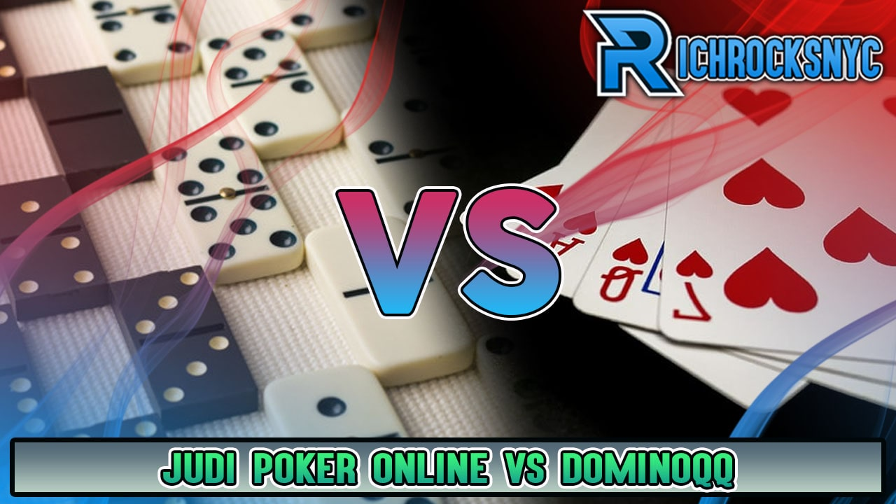 Judi Poker Online Vs Dominoqq